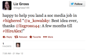 """Happy to help you land a soc media job in #highered """"@a_kowalsky: Best idea ever, thanks @lizgross144: A few months till #HireAlex!"""